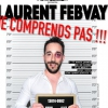 affiche JE COMPRENDS PAS !!! - ONE MAN SHOW AVEC LAURENT FEBVAY